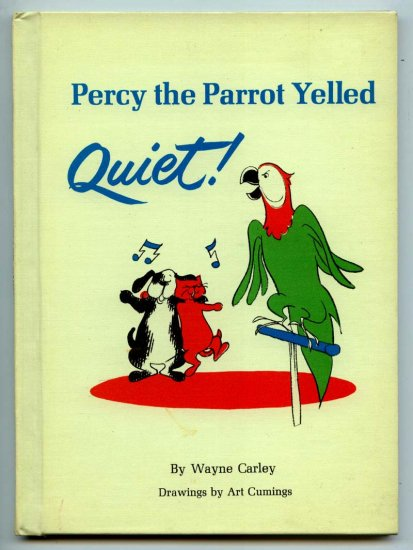 Percy the Parrot Yelled Quiet! (Hardcover) by Wayne Carley, Art Cumings (Illustrator)