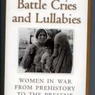 Battle Cries and Lullabies: Women in War from Prehistory to the Present by Linda Grant De Pauw
