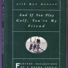 AND IF YOU PLAY GOLF, YOU'RE MY FRIEND by Harvey Penick