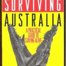 SURVIVING AUSTRALIA: A Practical Guide to Staying Alive by Sorrel Wilby