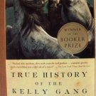 TRUE HISTORY OF THE KELLY GANG, A Novel by Peter Carey, SC 2002