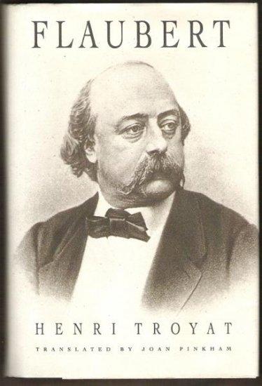 FLAUBERT by Henri Troyat, Hardcover 1st Ed. 1992 (Life of Gustave Flaubert)