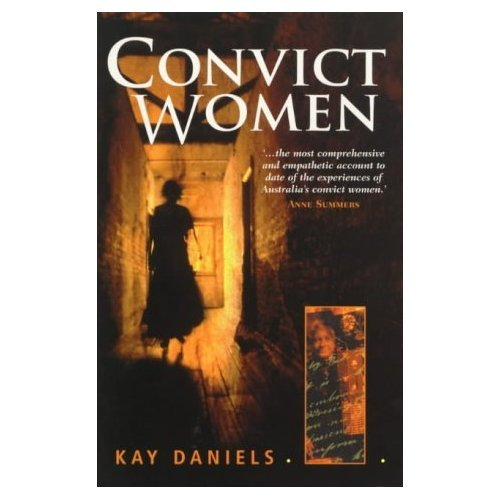 CONVICT WOMEN by Kay Daniels SC 1998, Story of Australia's Convict Women, Scarce