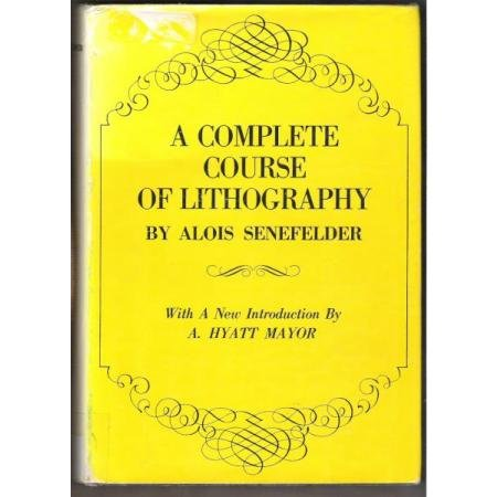 A COMPLETE COURSE OF LITHOGRAPHY by Alois Senefelder, Hardcover 1968