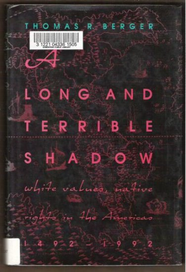 A LONG & TERRIBLE SHADOW, White Values Native Rights in the Americas 1492-1992, Hardcover 1991