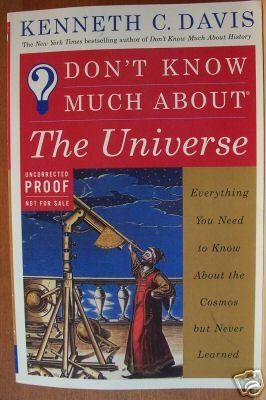DON'T KNOW MUCH ABOUT THE UNIVERSE - Uncorrected Proof 1st Ed. 2001, by Kenneth C. Davis