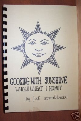 COOKING WITH SUNSHINE, Wholewheat & Honey - Judy Schmalzbauer
