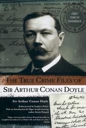 The True Crime Files of SIR ARTHUR CONAN DOYLE, New Softcover 2003