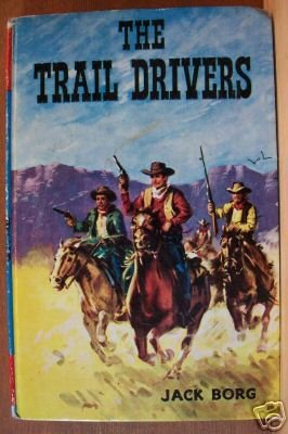 THE TRAIL DRIVERS by Jack Borg, Hardcover 1971