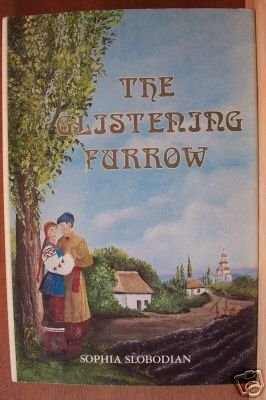 THE GLISTENING FURROW by Sophia Slobodian, Hardcover 1st Ed. 1983 Scarce Title