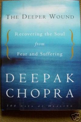 The Deeper Wound by Deepak Chopra (2001) - New HC, Recovering the Soul from Fear & Suffering