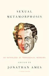 SEXUAL METAMORPHOSIS: Anthology of Transsexual Memoirs, New Softcover 2005