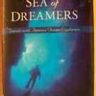SEA OF DREAMERS, Travels With Famous Ocean Explorers by Phil Trupp, HC 1998