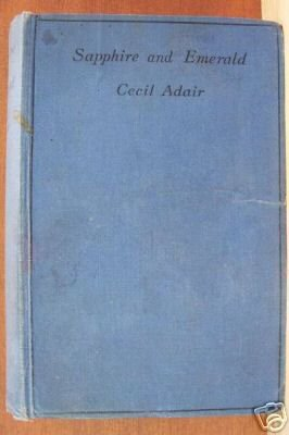 SAPPHIRE AND EMERALD by Cecil Adair, Hardcover 1928, Rare book
