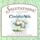 SALUTATIONS! Wit & Wisdom from Charlotte's Web by E.B. White, HC 1999