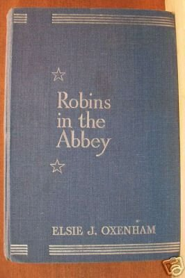 ROBINS IN THE ABBEY by Elsie J. Oxenham, Hardcover 1947
