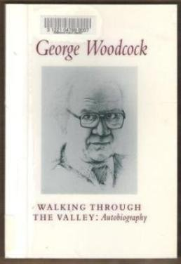 WALKING THROUGH THE VALLEY: Autobiography by George Woodcock, SC