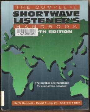 THE COMPLETE SHORTWAVE LISTENER'S HANDBOOK - Bennett, Hardy & Yoder, SC