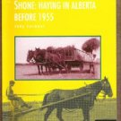 MAKING HAY WHILE THE SUN SHONE: Haying in Alberta before 1955