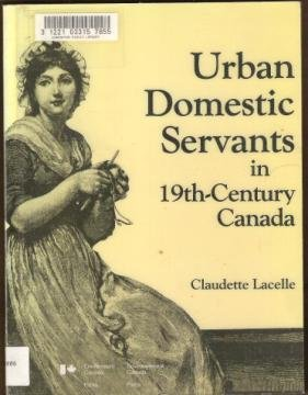 URBAN DOMESTIC SERVANTS IN 19TH-CENTURY CANADA by Claudette Lacelle, SC