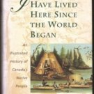 I HAVE LIVED HERE SINCE THE WORLD BEGAN: An Illustrated History of Canada's Native Peoples