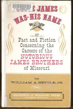 JESSE JAMES WAS HIS NAME by William A. Settle Jr. Hardcover 1966
