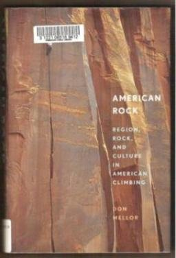 AMERICAN ROCK, Region, Rock and Culture in American Climbing by Don Mellor, HC 1st Ed. 2001