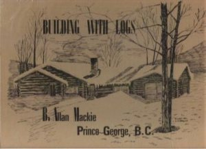 BUILDING WITH LOGS by B. Allan Mackie, Self Published Hardcover 1972, Scarce