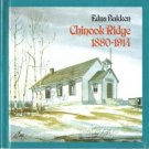 CHINOOK RIDGE 1880 - 1914 by Edna Bakken, Hardcover 1979