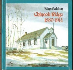 CHINOOK RIDGE 1880 - 1914 by Edna Bakken, Hardcover 1979