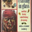 CRAFTING IN GLASS, Molding Fusing Embellishing Designing - Isenberg