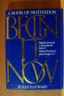 BEGIN IT NOW, A Book of Motivation by Susan Hayward, Hardcover