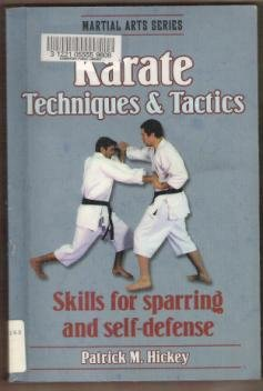 KARATE TECHNIQUES & TACTICS, Skills for Sparring and Self-Defense - Patrick M. Hickey