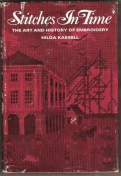STITCHES IN TIME, The Art and History of Embroidery by Hilda Kassell, Hardcover