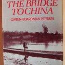 ACROSS THE BRIDGE TO CHINA by Gwenn Boardman Petersen, Hardcover 1979