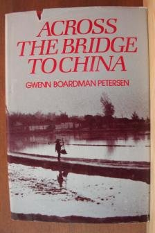 ACROSS THE BRIDGE TO CHINA by Gwenn Boardman Petersen, Hardcover 1979