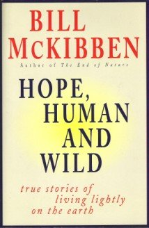 HOPE, HUMAN AND WILD, True Stories of Living Lightly on the Earth by Bill McKibben, Hardcover