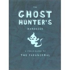THE GHOST HUNTER'S HANDBOOK, A Field Guide to the Paranormal