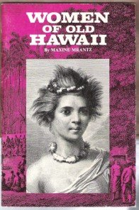 WOMEN OF OLD HAWAII by Maxine Mrantz, Softcover 1976