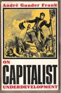 ON CAPITALIST UNDERDEVELOPMENT by Andre Gunder Frank, SC 1975
