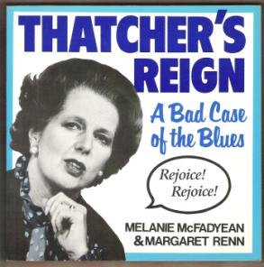 THATCHER'S REIGN, A Bad Case of the Blues - Melanie McFadyean & Margaret Renn