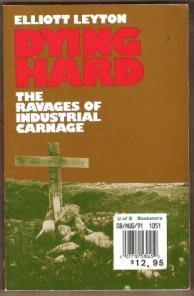 DYING HARD, The Ravages of Industrial Carnage - Elliott Leyton, SC 1988