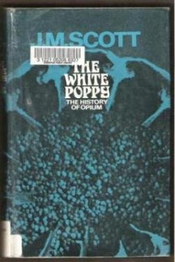 THE WHITE POPPY, The History of Opium by J. M. Scott, Hardcover 1969