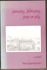JANUARY, FEBRUARY, JUNE OR JULY A Novel by Helen Fogwell Porter, 1988
