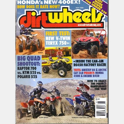 DIRT WHEELS DIRTWHEELS May 2008 Magazine TERYX 50 RAPTOR 700 POLARIS 525 Grizzly 80 Suzuki R450