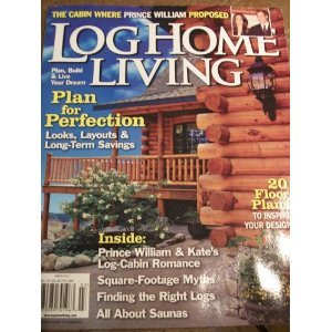 LOG HOME LIVING March 2011 Magazine Prince William Kate Log Cabin Romance