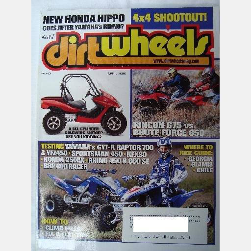 DIRT WHEELS DIRTWHEELS April 2006 Yamaha GYT-R Raptor 700 YFZ450 Sportsman 450 KFX80 Honda 250EX