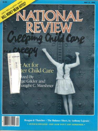 NATIONAL REVIEW May 13 1988 Creeping Child Care Creepy Reagan & Thatcher Balance Sheet