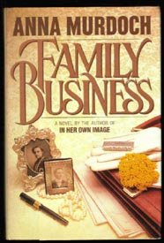 SIGNED 1st ED-FAMILY BUSINESS-Anna Murdoch-HB/DJ
