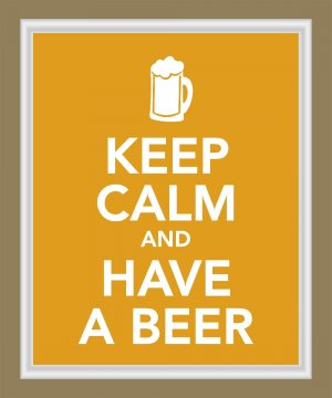 Keep Calm and Have a Beer Print